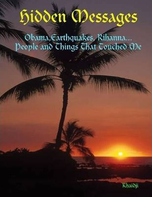 Hidden Messages: Obama, Earthquakes, Rihanna...People and Things That Touched Me