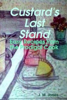 Custard's Last Stand: Easy Recipes from the Prodigal Cook