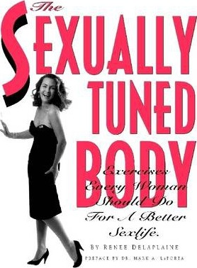 The Sexually Tuned Body: Exercises Every Woman Should Do for a Better Sexlife.