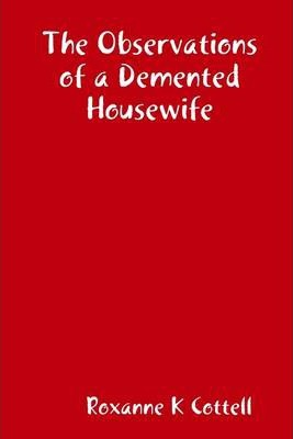 The Observations of a Demented Housewife