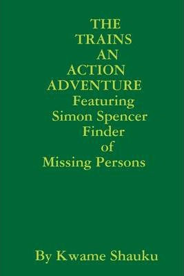 The Trains an Action Adventure: Featuring Simon Spencer Finder of Missing Persons