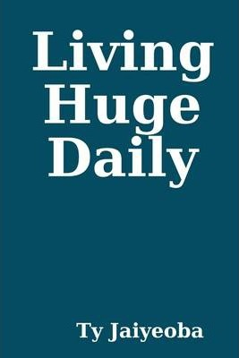 Living Huge Daily