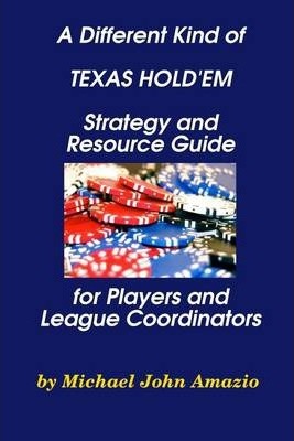 A Different Kind of Texas Hold'Em: Strategy and Resource Guide for Players and League Coordinators