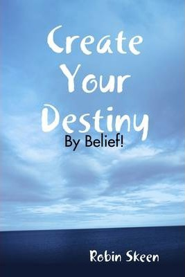 Create Your Destiny : By Belief!