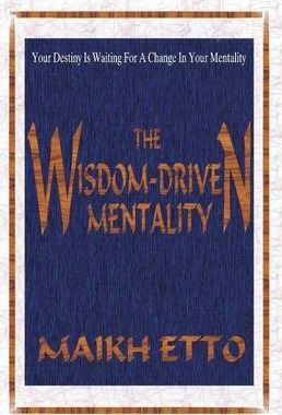 The Wisdom: Driven Mentality - Your Destiny Is Waiting for a Change In Your Mentality