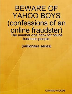Beware of Yahoo Boys (Confessions of an Online Fraudster)