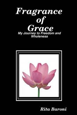 Fragrance of Grace: My Journey to Freedom and Wholeness