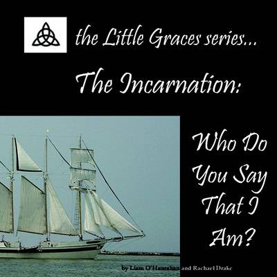 The Incarnation: Who Do You Say That I Am?: The Little Graces Series...