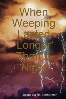 When Weeping Lasted Longer Than a Night