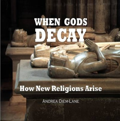 When Gods Decay: How New Religions Arise