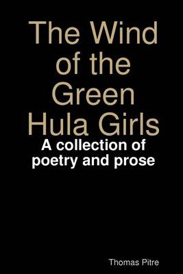 The Wind of the Green Hula Girls: A Collection of Poetry and Prose