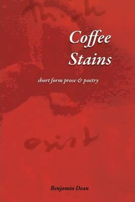Coffee Stains : Short Form Prose & Poetry