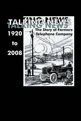 Talking News 1920 to 2008: The Story of Farmers Telephone Company