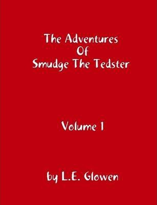 The Adventures of Smudge the Tedster: Volume 1