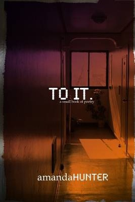 To It.: A Small Book of Poetry