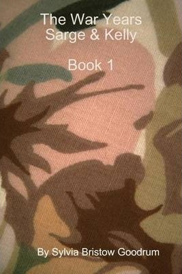 The War Years Sarge & Kelly: Book 1