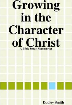 Growing In the Character of Christ: A Bible Study Manuscript
