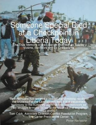 Someone Special Died At a Checkpoint In Liberia Today: The True Memoirs of the Liberian Civil War As Told By Victims, Survivors and Ex-Combatants