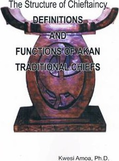 The Structure of Chieftaincy: Definitions and Functions of Akan Traditional Chiefs