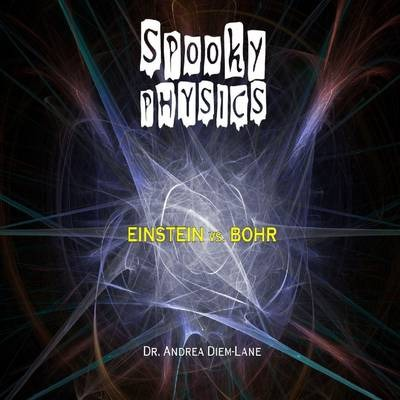 Spooky Physics: Einstein Vs. Bohr