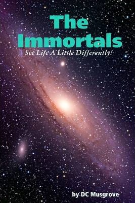 The Immortals: See Life a Little Differently!