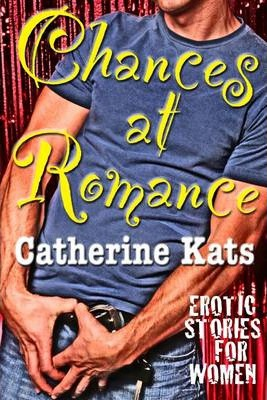 Chances At Romance: Erotic Stories for Women