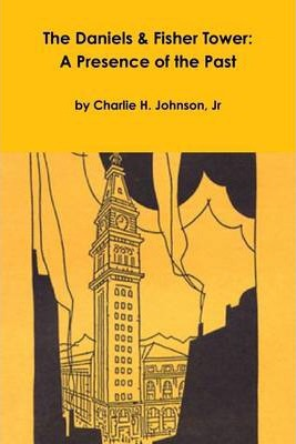 The Daniels & Fisher Tower: A Presence of the Past