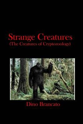 Strange Creatures : (The Creatures of Cryptozoology)