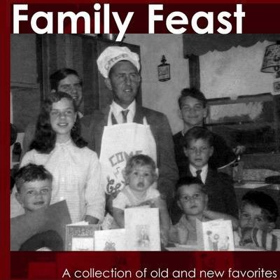 Family Feast: A Collection of Old and New Favorites