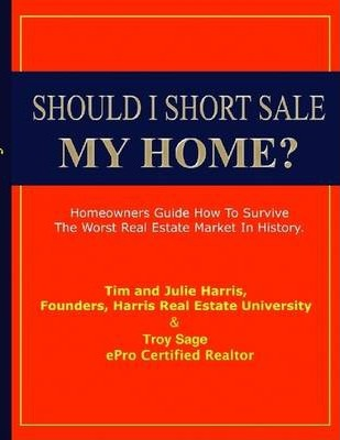 Should I Short Sale My Home?: Homeowners Guide How to Survive the Worst Real Estate Market in History