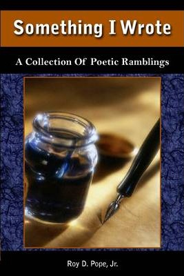 Something I Wrote: A Collection of Poetic Ramblings