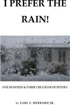 I Prefer the Rain! : One Hundred & Three Creations of Poetry