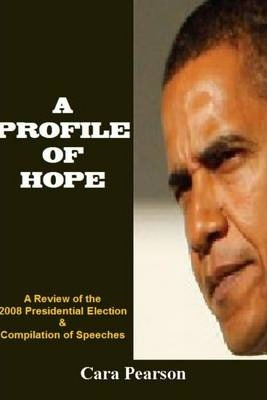 A Profile of Hope: A Review of the 2008 Presidential Election & Compilation Speeches