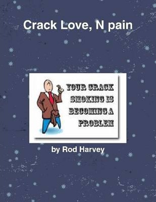 Crack Love, N Pain: Your Crack Smoking Is Becoming a Problem
