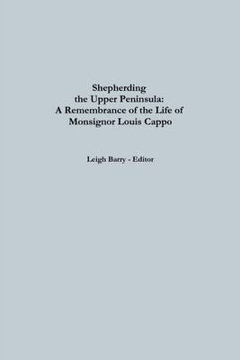 Shepherding the Upper Peninsula: A Remembrance of The Life Of Monsignor Louis Cappo