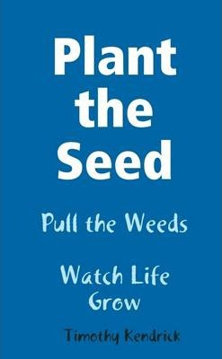 Plant the Seed: Pull the Weed