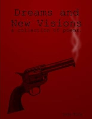 Dreams and New Visions: A Collection of Poems