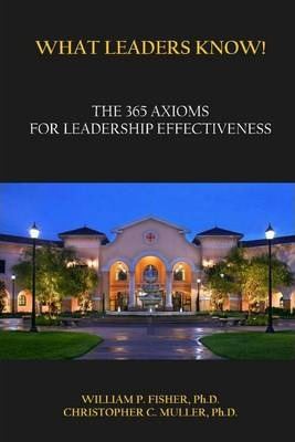 What Leaders Know!: The 365 Axioms for Leadership Effectiveness