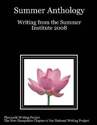 Summer Anthology: Writing from the Summer Institute 2008