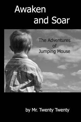 Awaken and Soar : The Adventures of Jumping Mouse