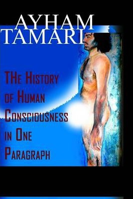 The History of Human Consciousness In One Paragraph