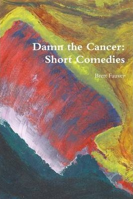 Damn the Cancer: Short Comedies
