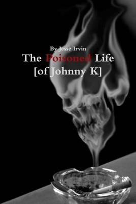 The Poisoned Life [of Johnny K]