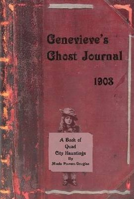 Genevieve's Ghost Journal : 1903- A Book of Quad City Hauntings