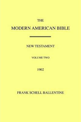 The Modern American Bible : New Testament - Volume Two - 1902