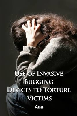 Use of Invasive Bugging Devices to Torture Victims