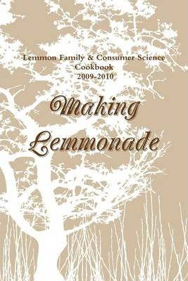 Making Lemmonade: Lemmon Family & Consumer Science Cookbook 2009-2010