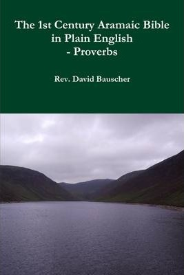 The 1st Century Aramaic Bible in Plain English -- Proverbs