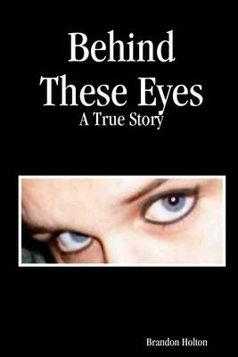 Behind These Eyes: A True Story