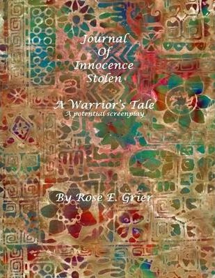 Journal of Innocence Stolen: A Warrior's Tale: A Potential Screenplay